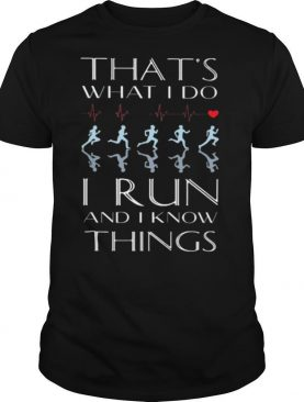 Heartbeat that's what I do I run and I know things shirt