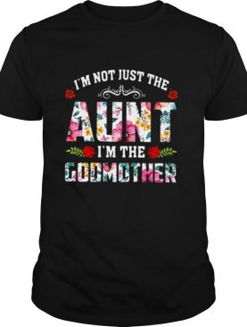 I'm Not Just The Aunt I'm The Godmother Flower shirt