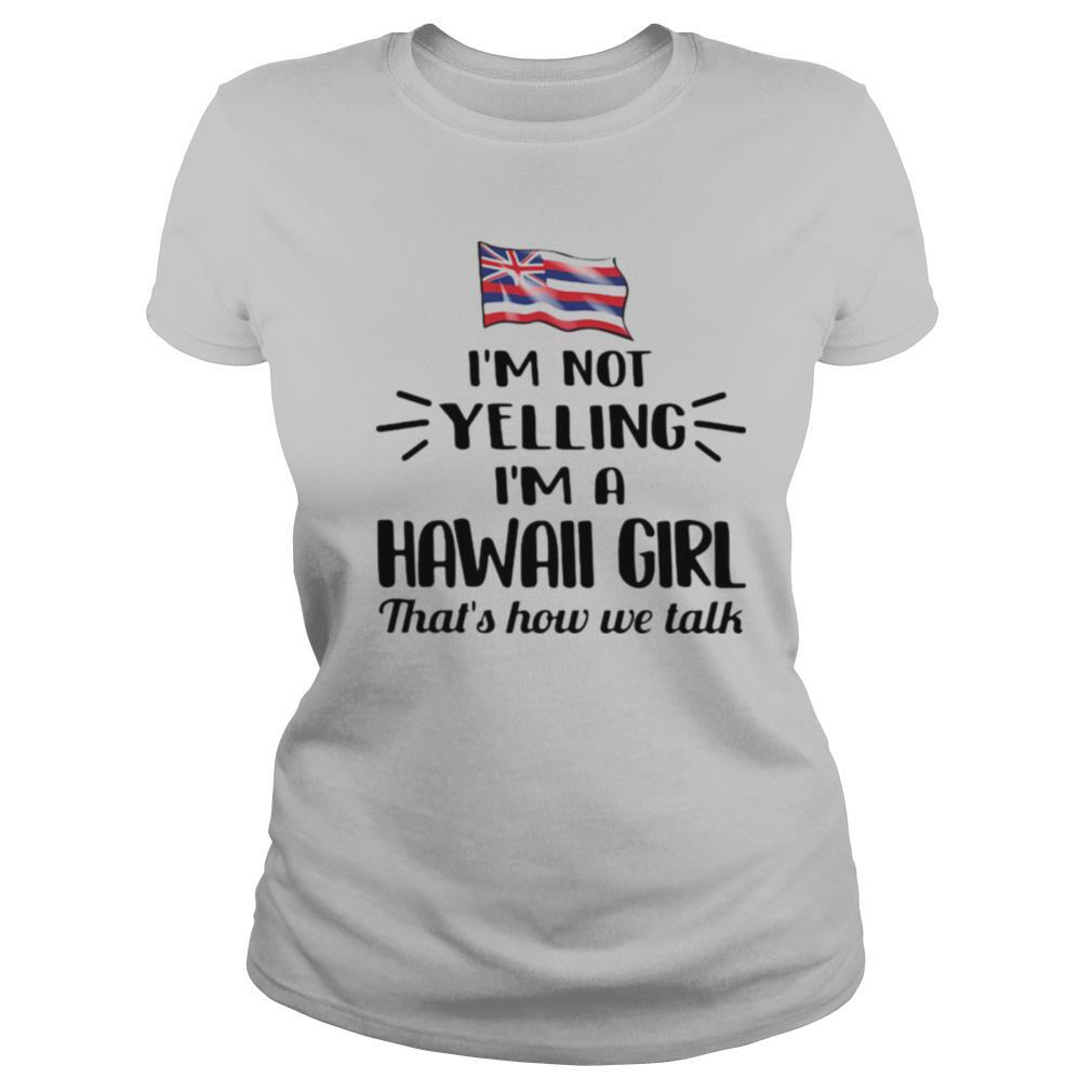 I'm not yelling im a hawall girl thats how we talk american flag shirt