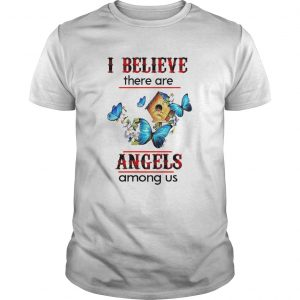 I Believe There Are Angels Among Us  Unisex