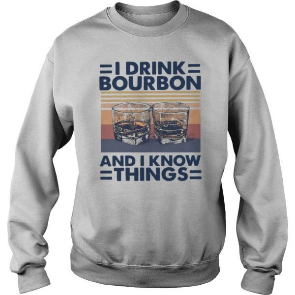 I Drink Bourbon And I Know Things Vintage shirt
