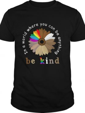 In a world where you can be anything be kind flower lgbt juneteenth shirt