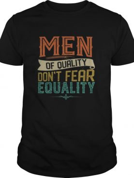Men Of Quality Don't Fear Equality Feminist shirt