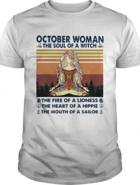 October Woman The Soul Of A Witch The Fire Of A Lioness The Heart Of A Hippie The Mouth Of A Sailor
