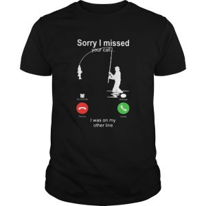 Sorry I Missed Your Call I Was On My Other Line  Unisex