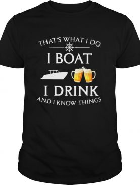 That's what i do i boat i drink beer and i know things shirt