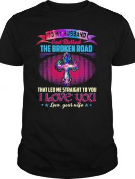 To my husband god bless the broken road that led me straight to you i love you love your life stars shirt
