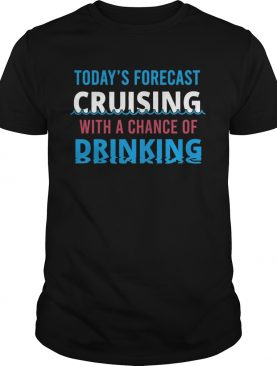 Todays forecast cruising with a chance of drinking fathers day shirt