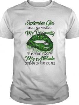 Weed lip september girl make no mistake my personality is who i am my attitude depends on who you a