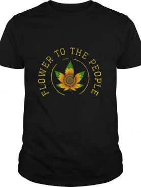 Weed sunflower to the people shirt