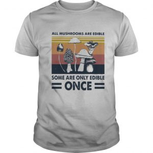 All mushrooms are edible some are only edible once Vintage retro shirt