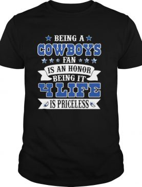 Being a cowboys fan is an honor being in your life is priceless shirt
