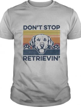 Don't Stop Retrievin Dog Vintage Retro shirt
