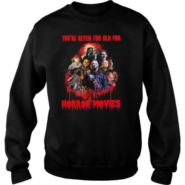 Halloween you're never too old for horror movies shirt