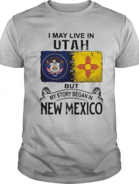 I may live in Utah but my story began in New Mexico shirt
