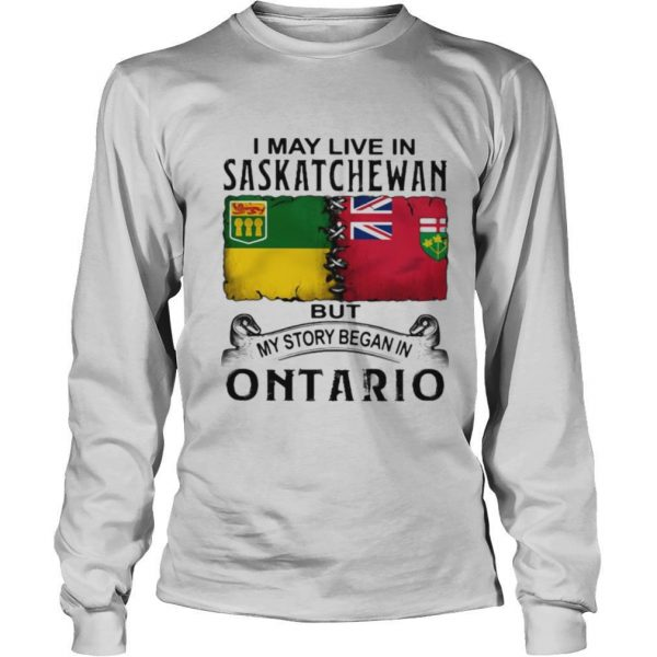 I may live saskatchewan but my story began in ontario shirt
