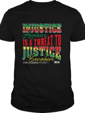 Injustice Anyuhere Is A Threat To Justice Everywhere MLK shirt