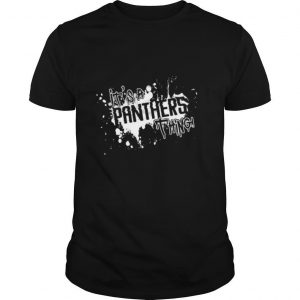 It's A Panther Thing shirt