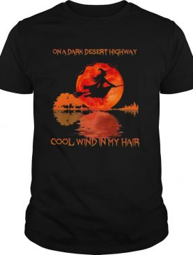 On a dark desert highway cool wind in my hair witch sunset shirt