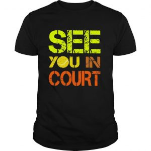 Softball see you in court shirt