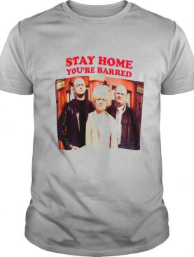 Stay home you're barred covid 19 shirt