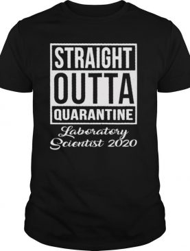 Straight Outta Quarantine Laboratory Scientist 2020 shirt