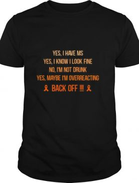 Yes I have Ms I know I look fine No I'm not drunk Yes maybe I'm overreacting back off Breast cancer shirt