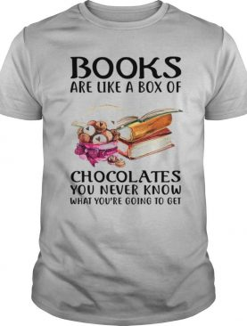 Books Are Like A Box Of Chocolates You Never Know What Youre Going To Get shirt