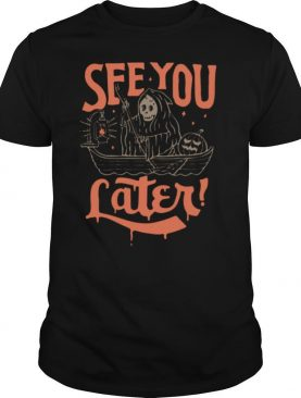 Death See You Later Halloween shirt