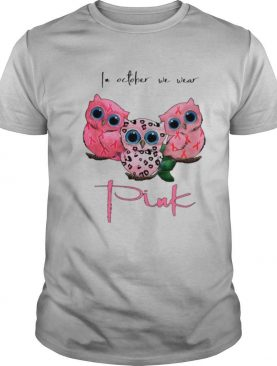 IN OCTOBER WE WEAR PINK OWL BREAST CANCER AWARENESS shirt