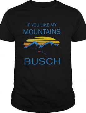 If you like my mountains you'll love my busch vintage shirt