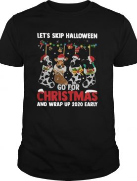 Let's skip halloween go for christmas and wrap up 2020 early shirt
