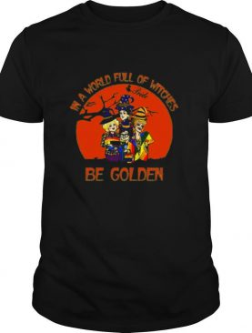 Lgbt in a world full of witches be golden girls shirt
