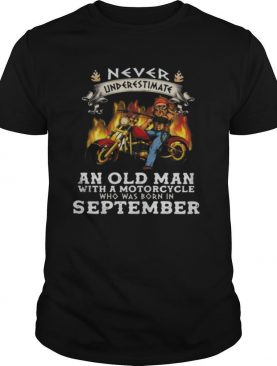 Never underestimate an old man with a motorcycle who was born in september shirt