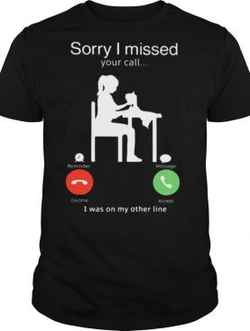 SORRY I MISSED YOUR CALL I WAS ON MY OTHER LINE WOMAN SEWING shirt
