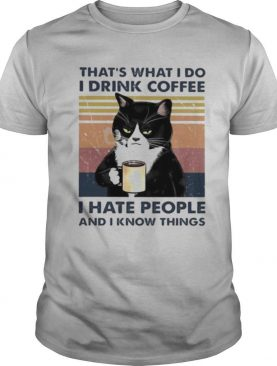 THAT'S WHAT I DO I DRINK COFFEE I HATE PEOPLE AND I KNOW THINGS CAT VINTAGE RETRO shirt