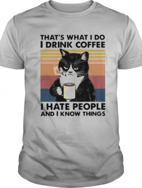 Thats What I Do I Drink Coffee I Hate People And I Know Things Vintage shirt
