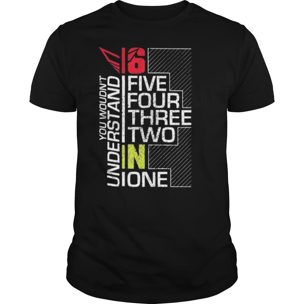 You wouldnt understand 6 fire four three two in one shirt0