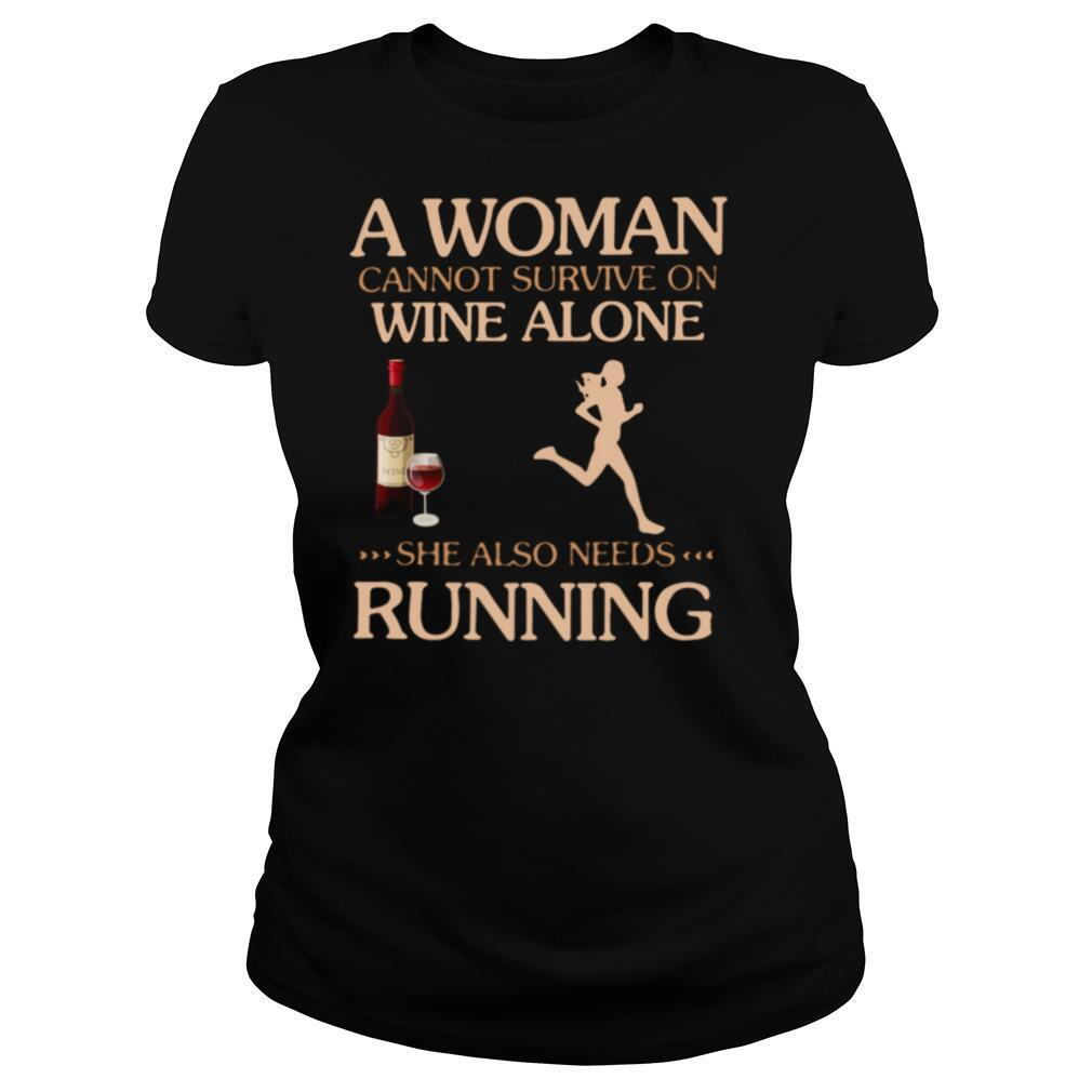 A Woman Cannot Survive On Wine Alone She Also Needs To Go Running shirt