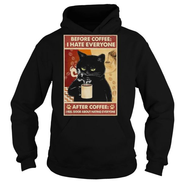 Before Coffee I Hate Everyone Cat With Coffee After Coffee I Feel Good About Hating Everyone Black Cat shirt