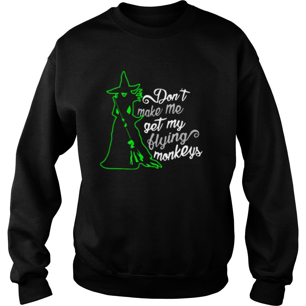 Don't Make Me Get My Flying Monkeys Witch Halloween shirt