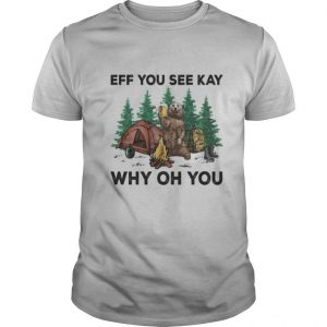 Eff You See Kay Why Oh You Bear Drinking Beer Camping shirt