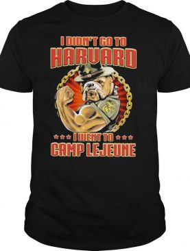 I Didn't Go To Haruard I Went To Camp Lejeune Dog shirt