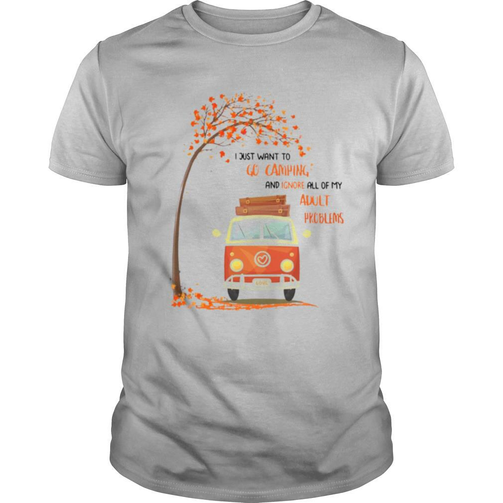 I Just Want To Go Camping And Ignore All Of My Adult Problems shirt