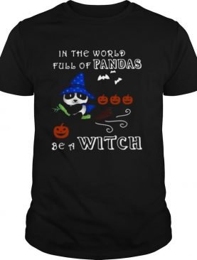 In The World Full Of Pandas Be A Witch shirt