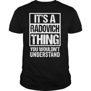 It's A Radovich Thing You Wouldn't Understand shirt
