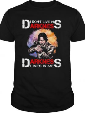 John Wick I Dont Live In Darkness Darkness Lives In Me shirt