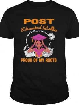 Post educated queen proud of my roots shirt