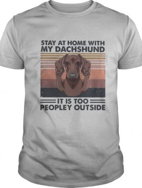 Stay at home with my dachshund it is too peopley outside vintage retro shirt