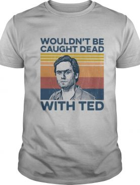True Crime Wouldn't Be Caught Dead With Ted Vintage shirt
